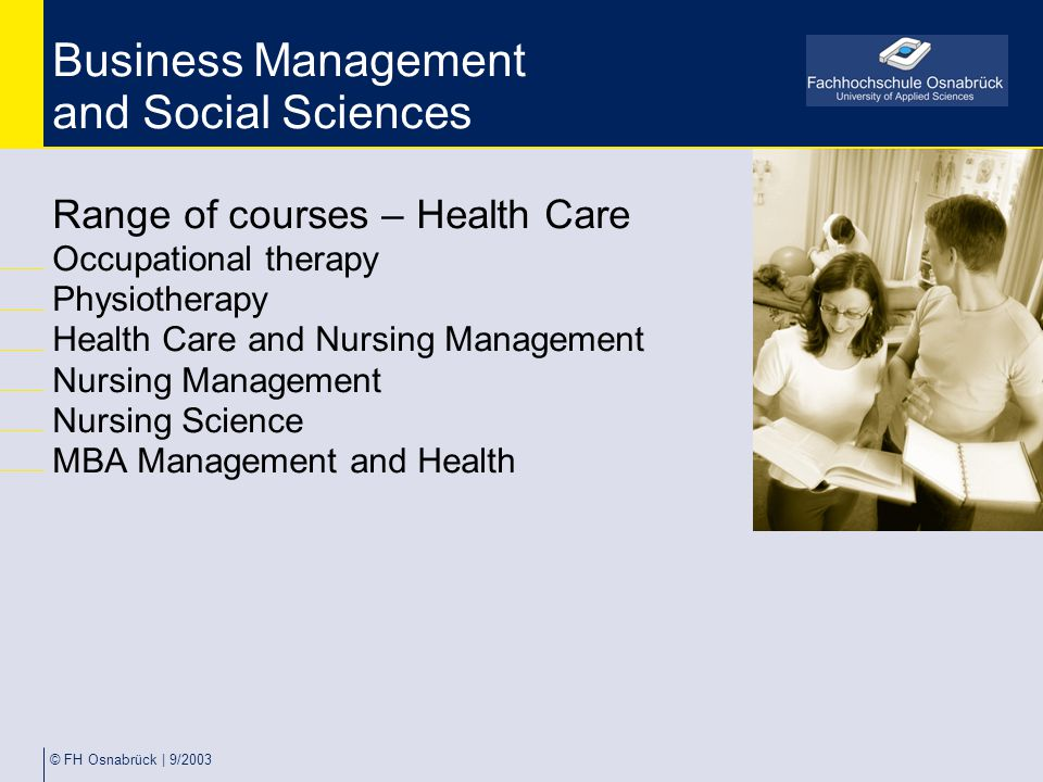 © FH Osnabrück | 9/2003 Business Management and Social Sciences Range of courses – Health Care Occupational therapy Physiotherapy Health Care and Nurs