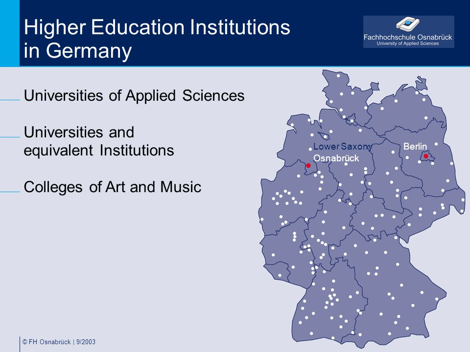 © FH Osnabrück | 9/2003 Higher Education Institutions in Germany Lower Saxony Osnabrück Universities of Applied Sciences Universities and equivalent I