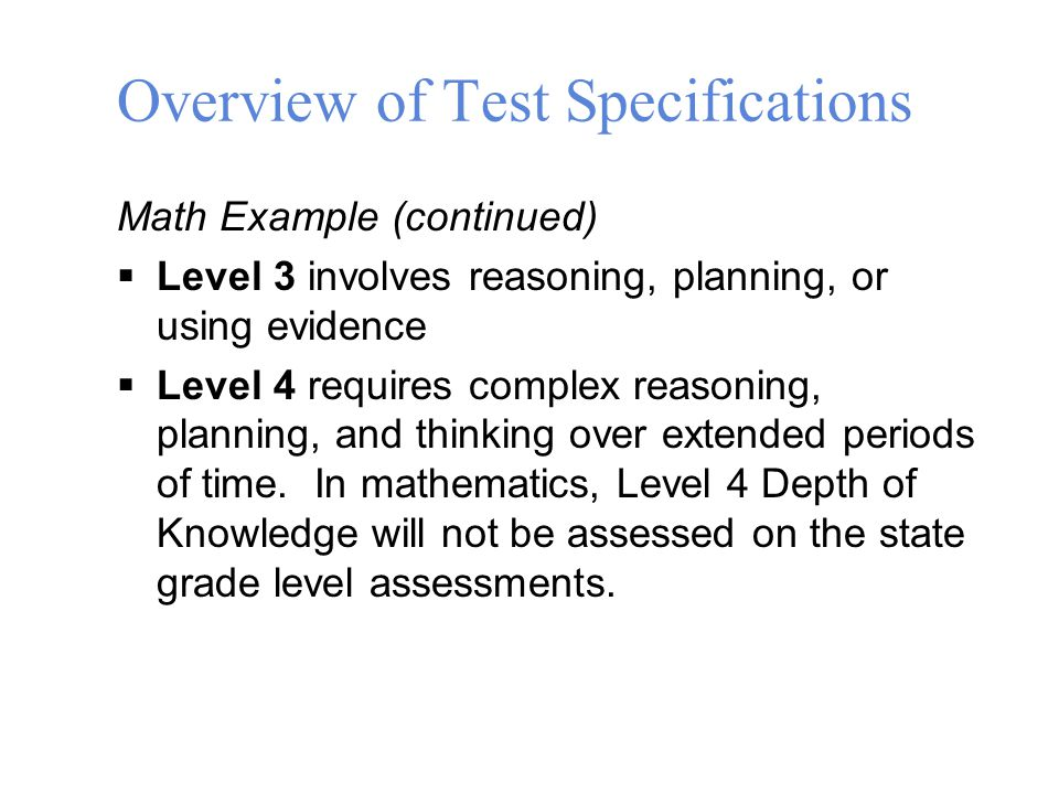 Math Example (continued)  Level 3 involves reasoning, planning, or using evidence  Level 4 requires complex reasoning, planning, and thinking over extended periods of time.