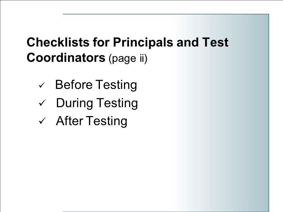 Checklists for Principals and Test Coordinators (page ii) Before Testing During Testing After Testing