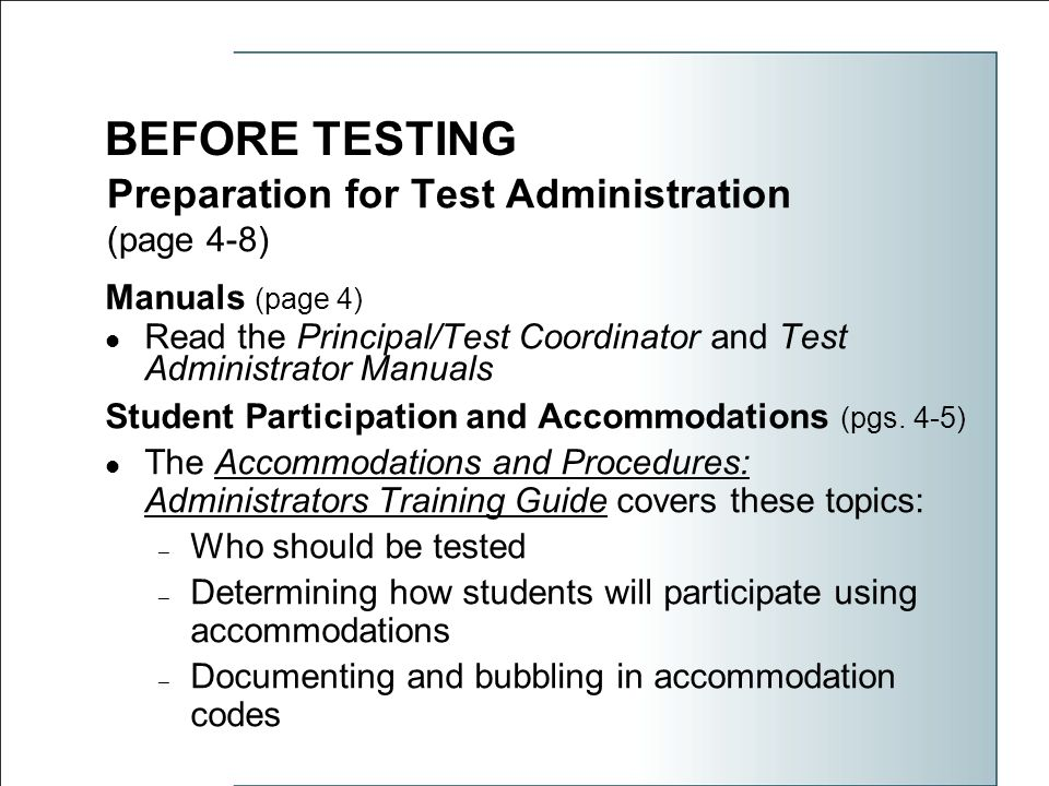 Preparation for Test Administration (page 4-8) Manuals (page 4) Read the Principal/Test Coordinator and Test Administrator Manuals Student Participation and Accommodations (pgs.