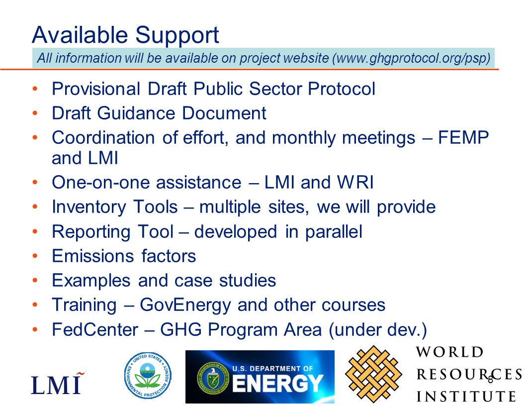 8 Available Support Provisional Draft Public Sector Protocol Draft Guidance Document Coordination of effort, and monthly meetings – FEMP and LMI One-o