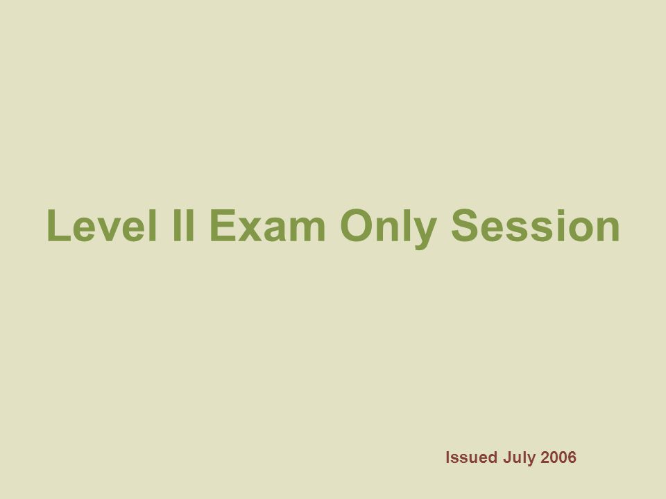 Level II Exam Only Session Issued July 2006