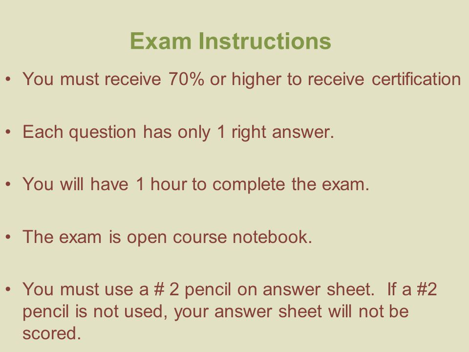 You must receive 70% or higher to receive certification Each question has only 1 right answer. You will have 1 hour to complete the exam. The exam is
