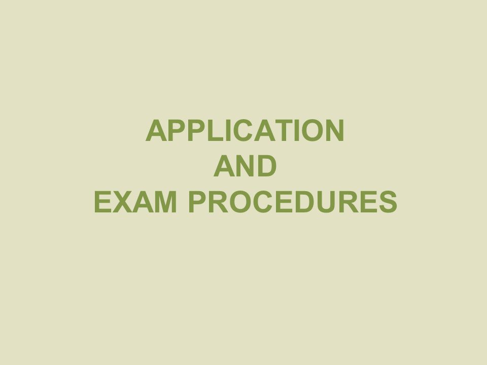 APPLICATION AND EXAM PROCEDURES