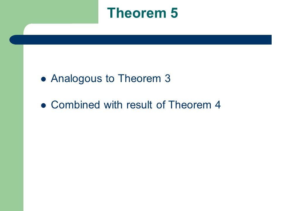 Theorem 5 Analogous to Theorem 3 Combined with result of Theorem 4
