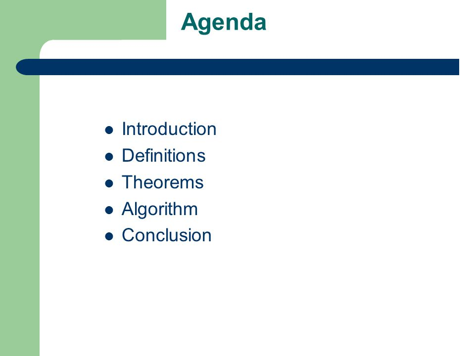 Agenda Introduction Definitions Theorems Algorithm Conclusion