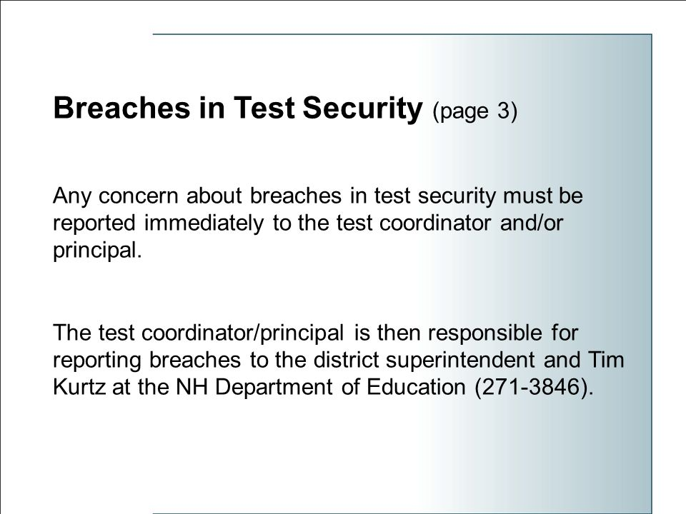 Breaches in Test Security (page 3) Any concern about breaches in test security must be reported immediately to the test coordinator and/or principal.