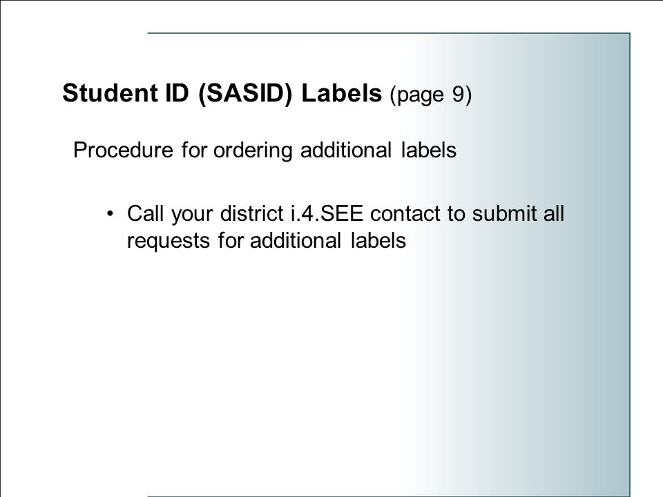 Procedure for ordering additional labels Call your district i.4.SEE contact to submit all requests for additional labels