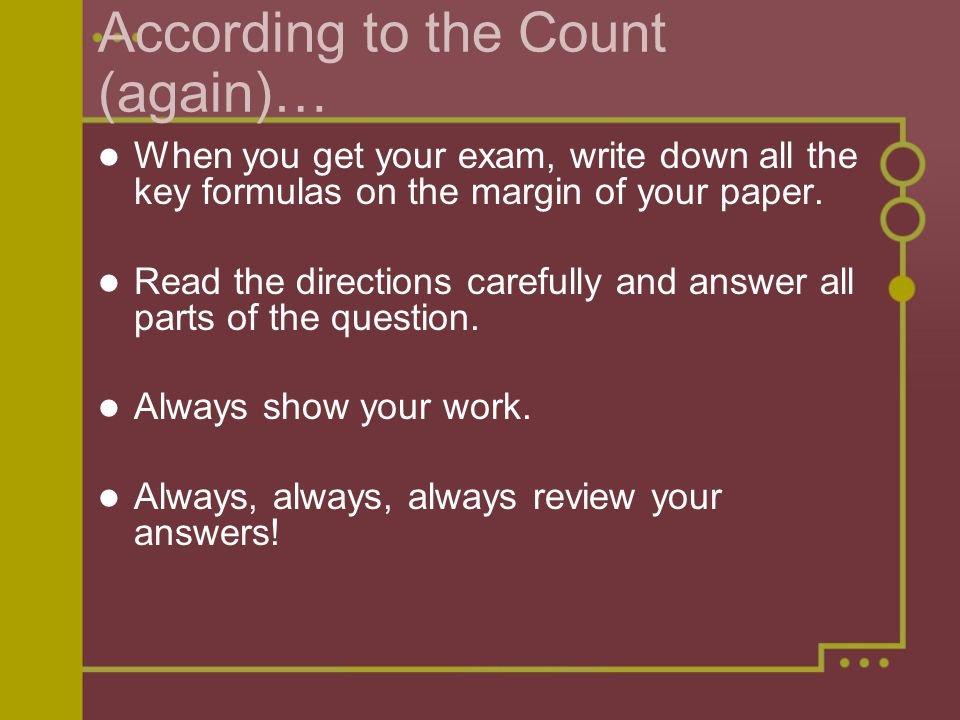 According to the Count (again)… When you get your exam, write down all the key formulas on the margin of your paper.