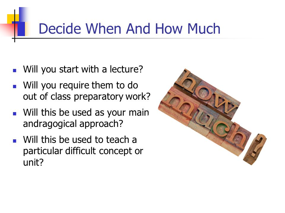 Decide When And How Much Will you start with a lecture.