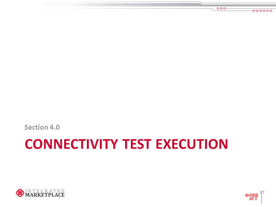 CONNECTIVITY TEST EXECUTION Section 4.0 17