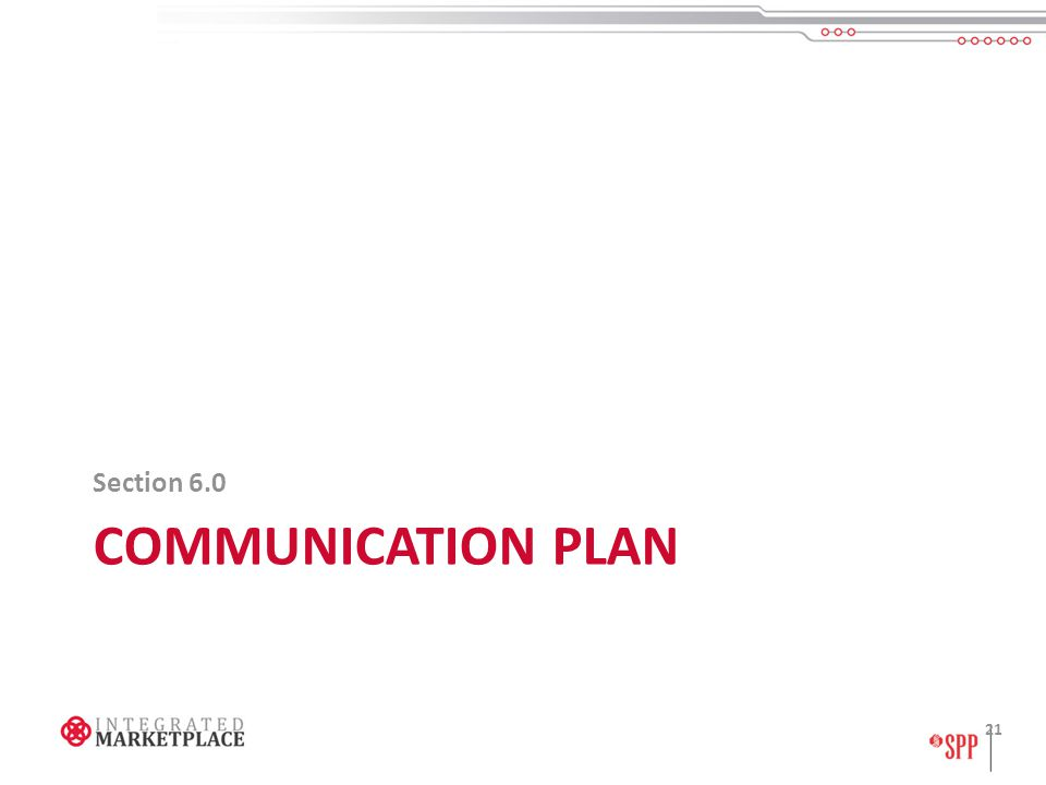 COMMUNICATION PLAN Section 6.0 21
