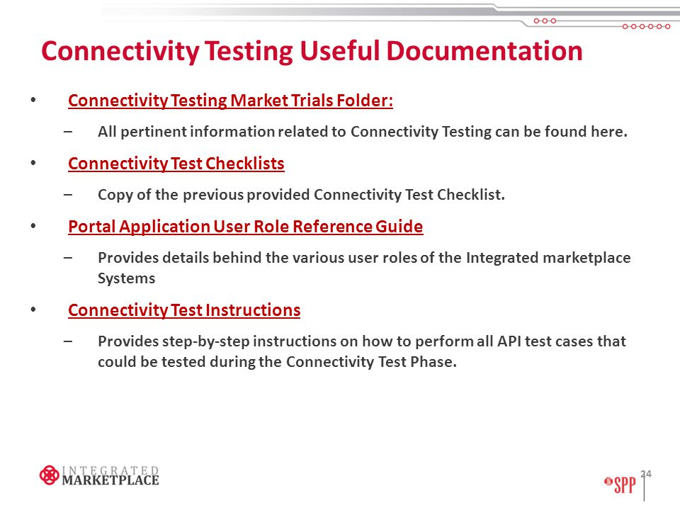 Connectivity Testing Useful Documentation Connectivity Testing Market Trials Folder: –All pertinent information related to Connectivity Testing can be found here.