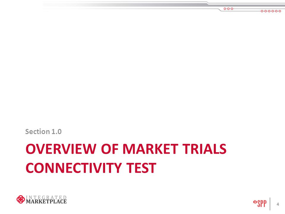 OVERVIEW OF MARKET TRIALS CONNECTIVITY TEST Section 1.0 4