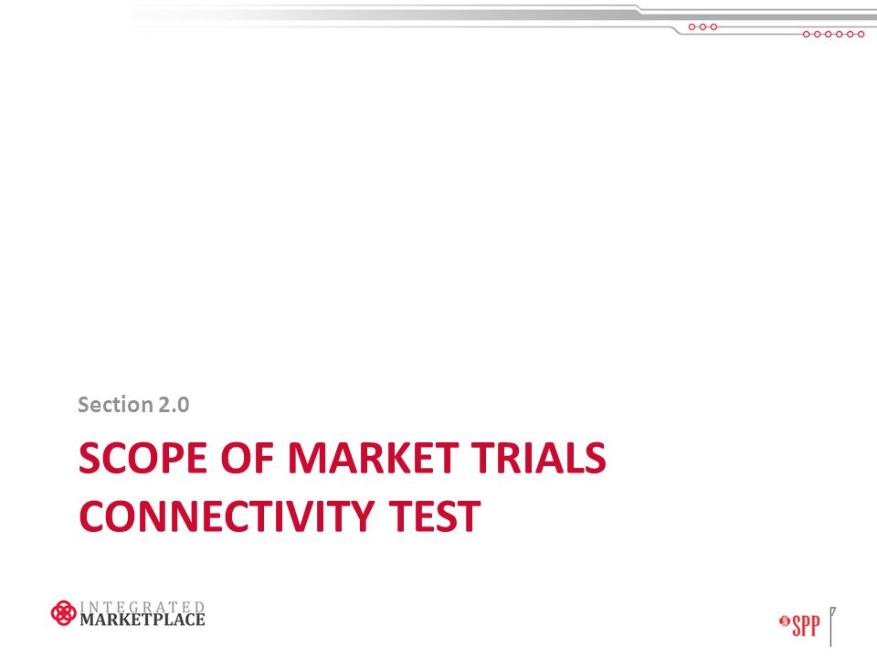 SCOPE OF MARKET TRIALS CONNECTIVITY TEST Section 2.0 7