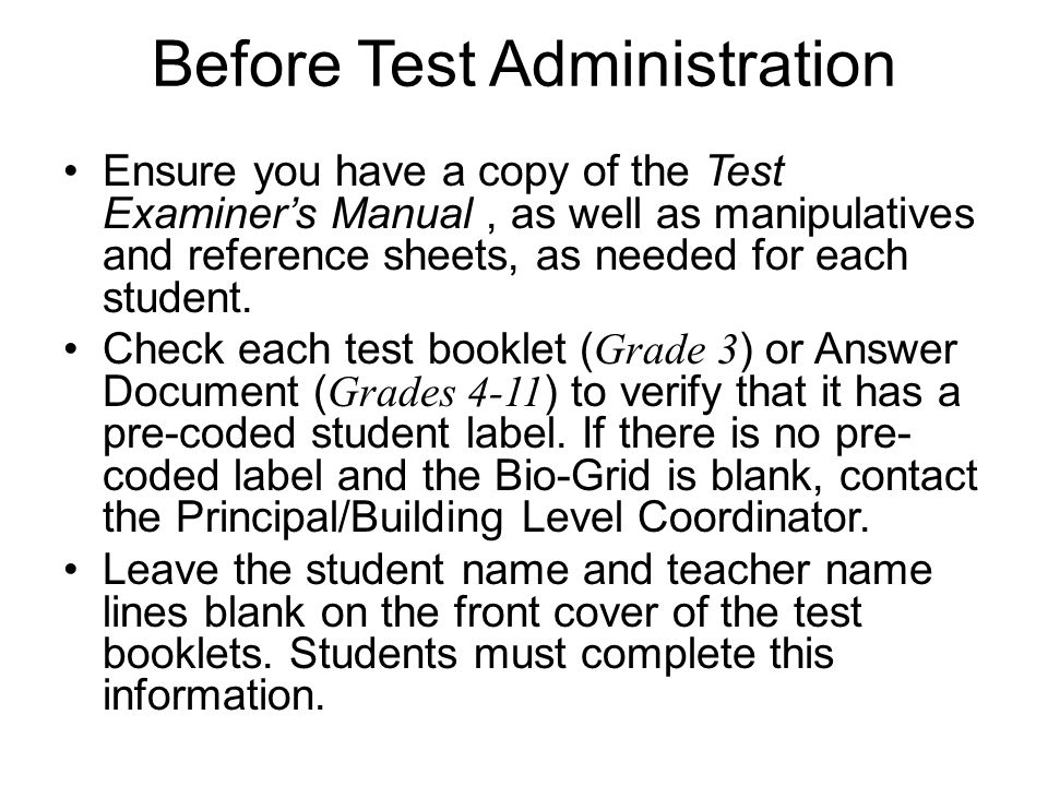 Before Test Administration Ensure you have a copy of the Test Examiner's Manual, as well as manipulatives and reference sheets, as needed for each stu