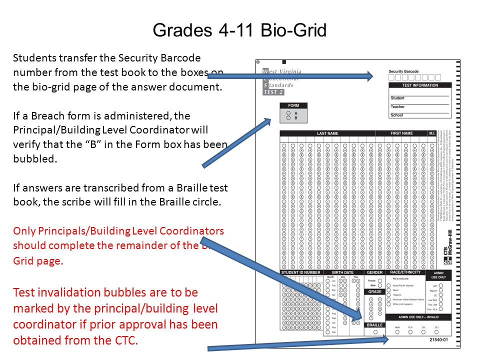 Grades 4-11 Bio-Grid Students transfer the Security Barcode number from the test book to the boxes on the bio-grid page of the answer document. If a B