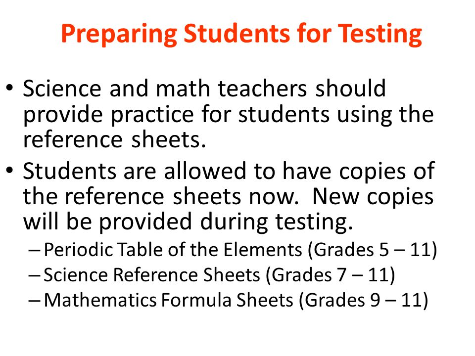 Preparing Students for Testing Science and math teachers should provide practice for students using the reference sheets. Students are allowed to have