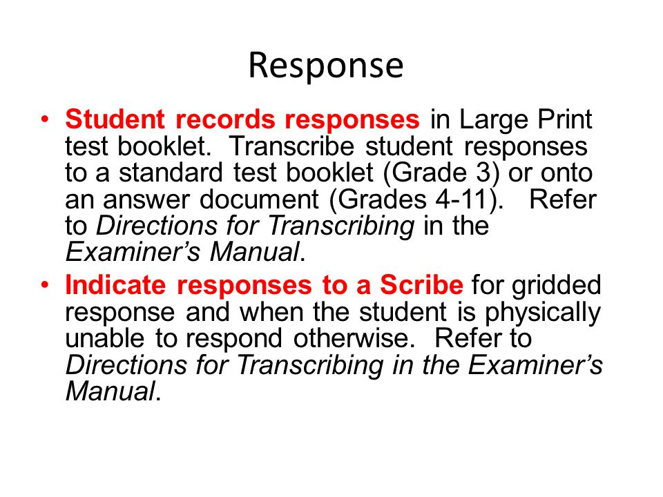 Response Student records responses in Large Print test booklet. Transcribe student responses to a standard test booklet (Grade 3) or onto an answer do