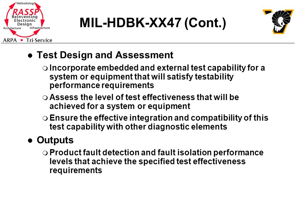 RASSP Reinventing Electronic Design Methodology Architecture Infrastructure ARPA Tri-Service MIL-HDBK-XX47 (Cont.) l Test Design and Assessment m Inco