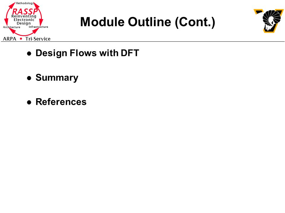 RASSP Reinventing Electronic Design Methodology Architecture Infrastructure ARPA Tri-Service Module Outline (Cont.) l Design Flows with DFT l Summary l References