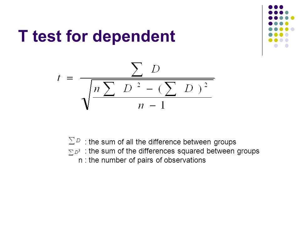 T test for dependent : the sum of all the difference between groups : the sum of the differences squared between groups n : the number of pairs of observations