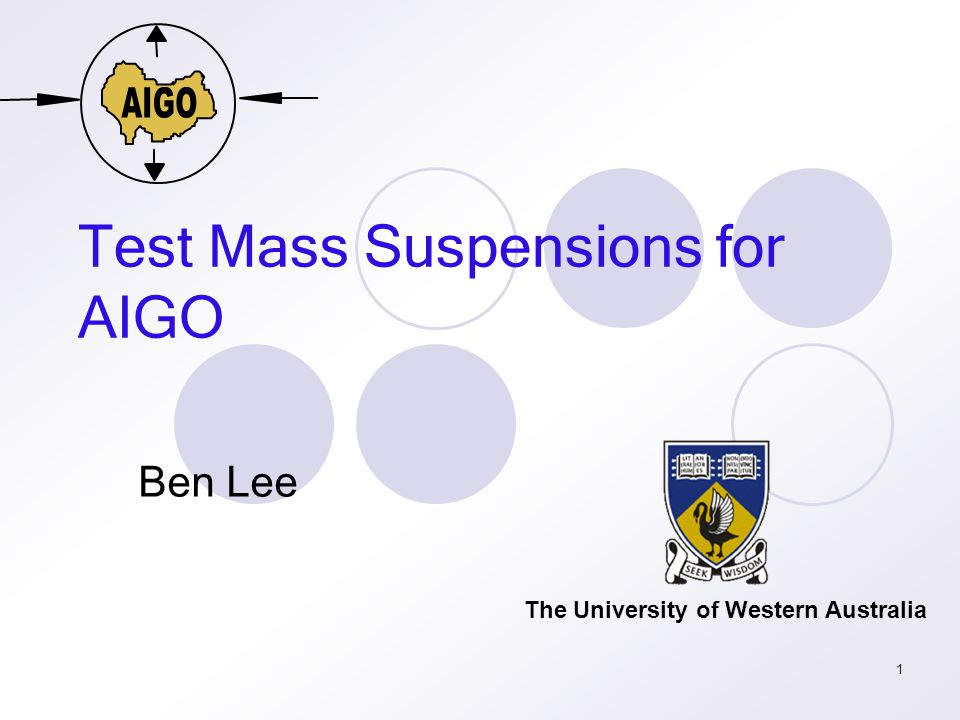 1 Test Mass Suspensions for AIGO Ben Lee The University of Western Australia