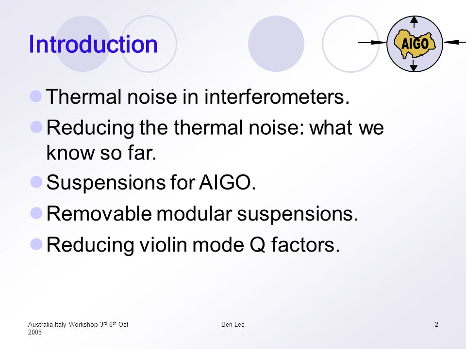 Australia-Italy Workshop 3 rd -6 th Oct 2005 Ben Lee2 Introduction Thermal noise in interferometers.