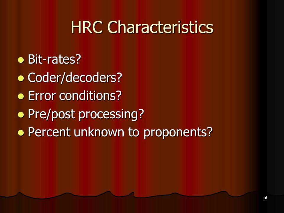 16 HRC Characteristics Bit-rates. Bit-rates. Coder/decoders.