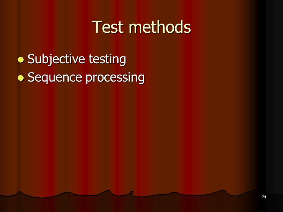 24 Test methods Subjective testing Subjective testing Sequence processing Sequence processing