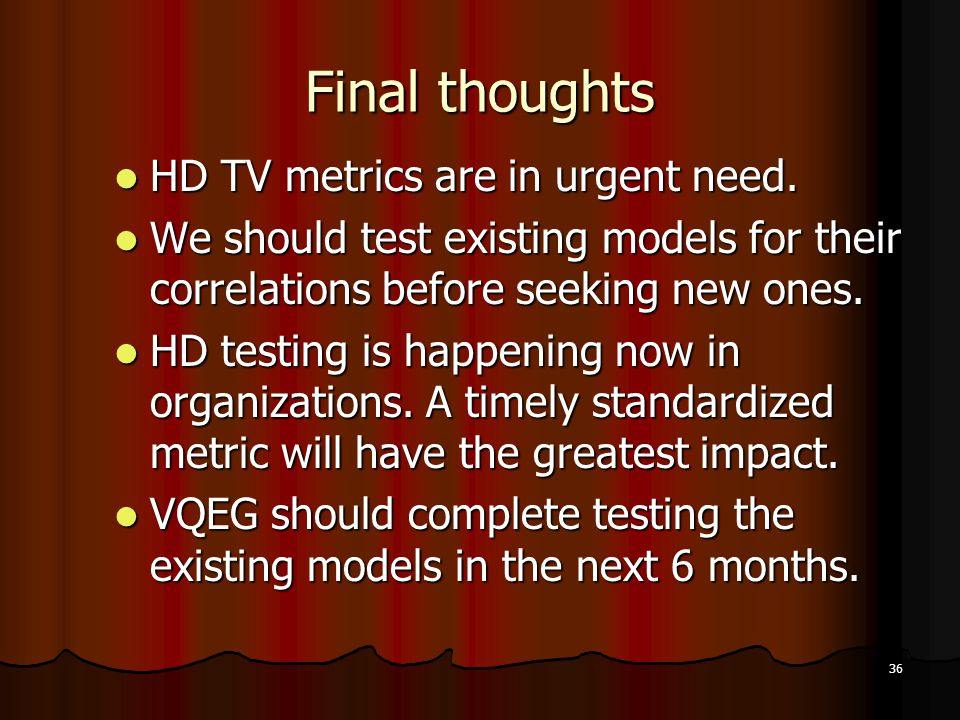 36 Final thoughts HD TV metrics are in urgent need.