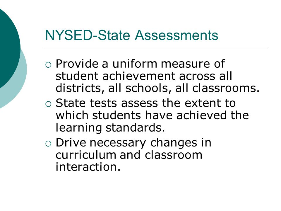 NYSED-State Assessments  Provide a uniform measure of student achievement across all districts, all schools, all classrooms.