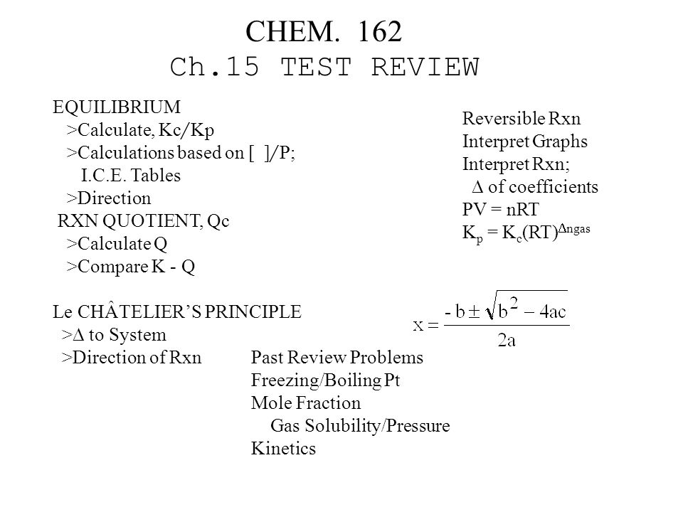CHEM 162 Ch.11 Test Review Clausius-Claperyron; calculations Ln P = (-  H / R)(1 / T) EQUILIBRA gas -------> liq condensation (exo) (endo) vaporization <------- liq --------> solid freezing (exo) (endo; fusion) melting <------- COOLING CURVE;  H calculations INTERMOLECULAR FORCES ion-dipole dipole-dipole dispersion hydrogen bonding bond type; bp/mp higher/lower hydrogen bonding examples q = n*C PHASE *  T & q = n*  H