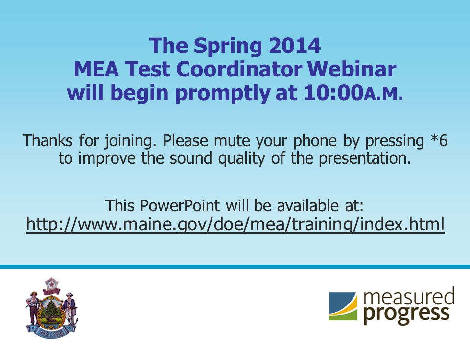 ROLES Test Administrators: A short training webinar specifically for test administrators is available at: http://www.maine.gov/doe/mea/training/index.html 12
