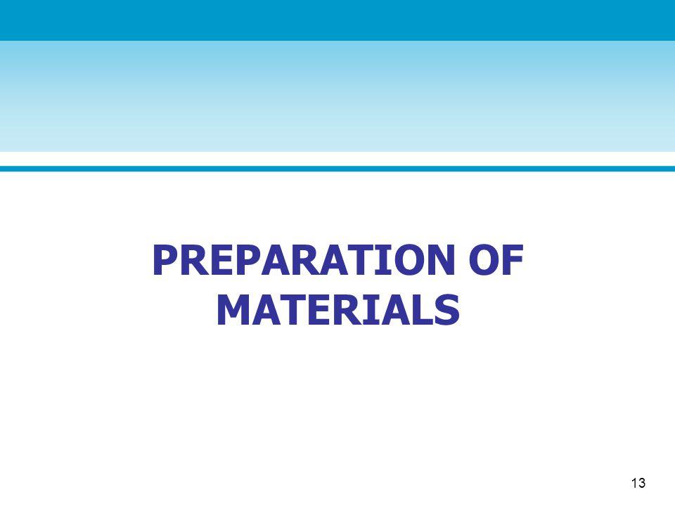 13 PREPARATION OF MATERIALS