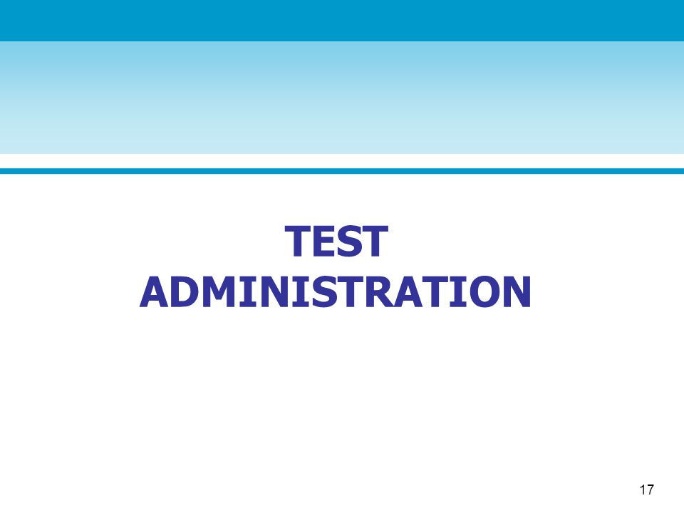 17 TEST ADMINISTRATION