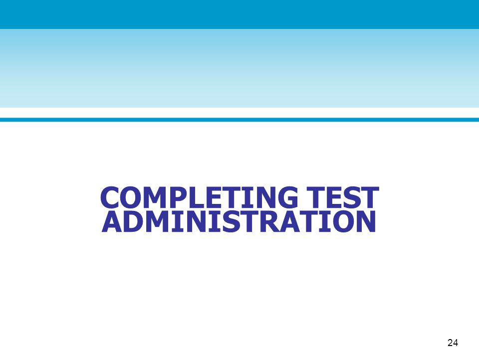 24 COMPLETING TEST ADMINISTRATION