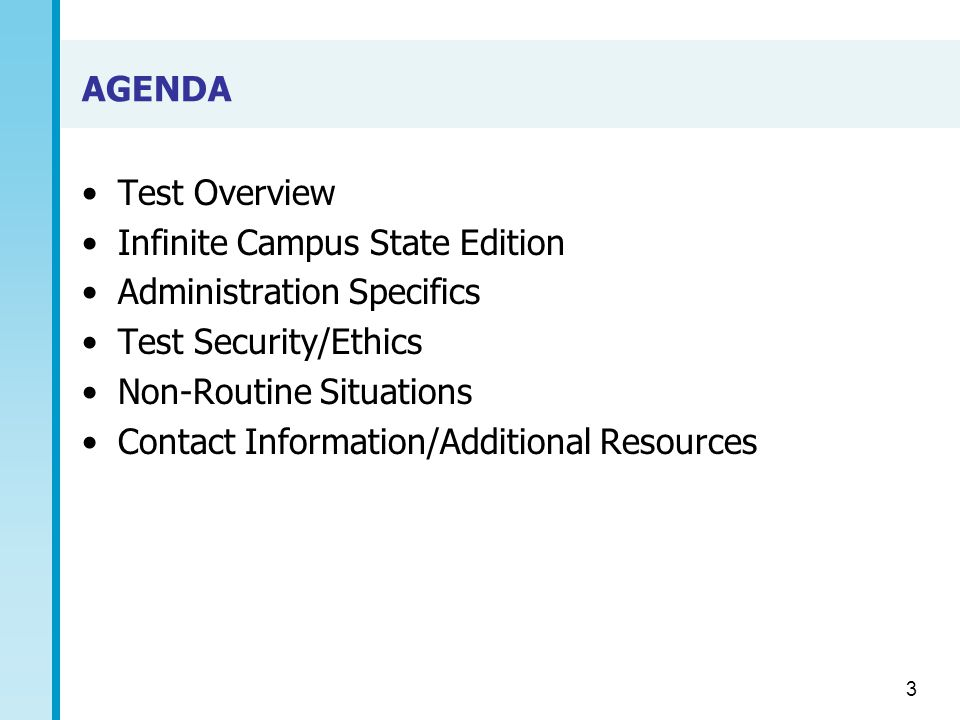 AGENDA Test Overview Infinite Campus State Edition Administration Specifics Test Security/Ethics Non-Routine Situations Contact Information/Additional Resources 3