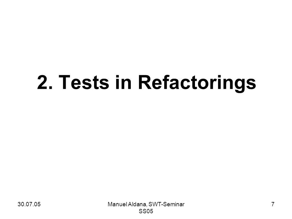 30.07.05Manuel Aldana, SWT-Seminar SS05 7 2. Tests in Refactorings