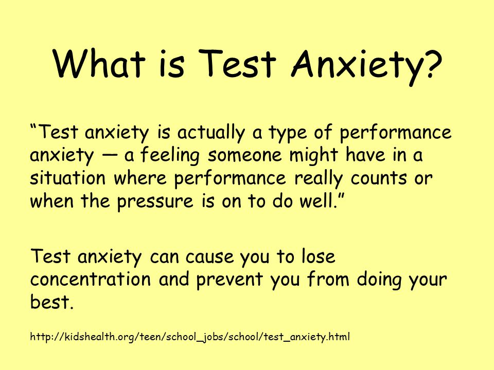"What is Test Anxiety? ""Test anxiety is actually a type of performance anxiety — a feeling someone might have in a situation where performance really c"