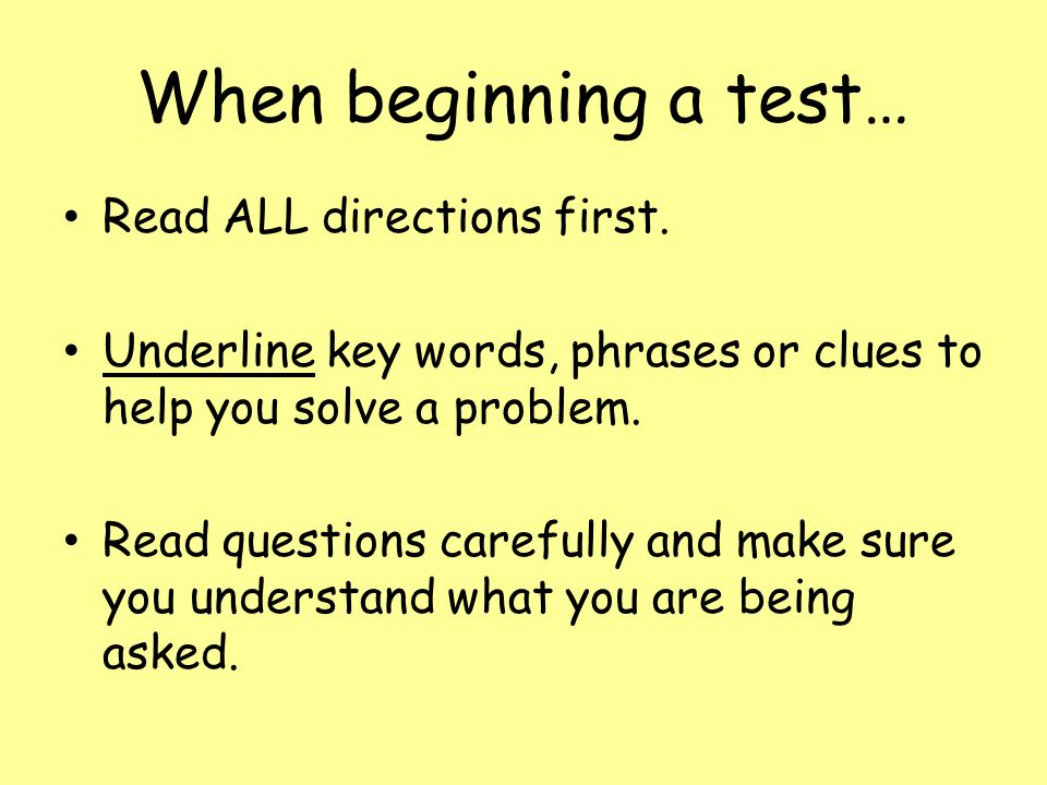 When beginning a test… Read ALL directions first.