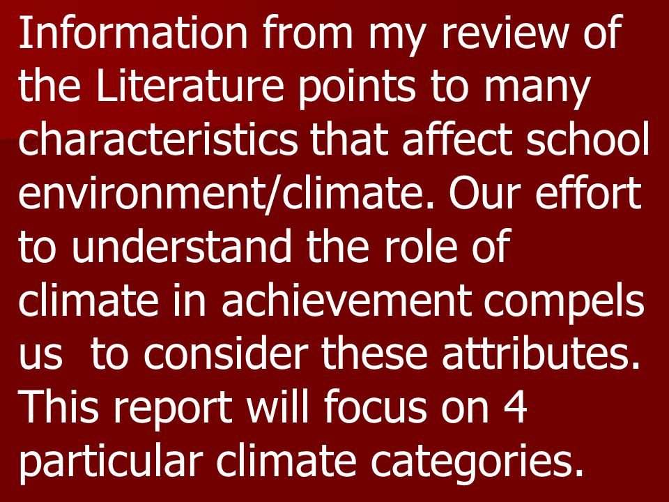 Information from my review of the Literature points to many characteristics that affect school environment/climate.