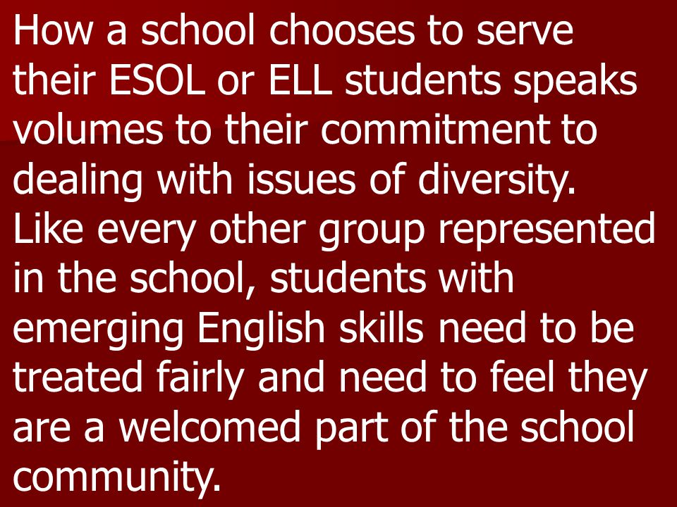 How a school chooses to serve their ESOL or ELL students speaks volumes to their commitment to dealing with issues of diversity.