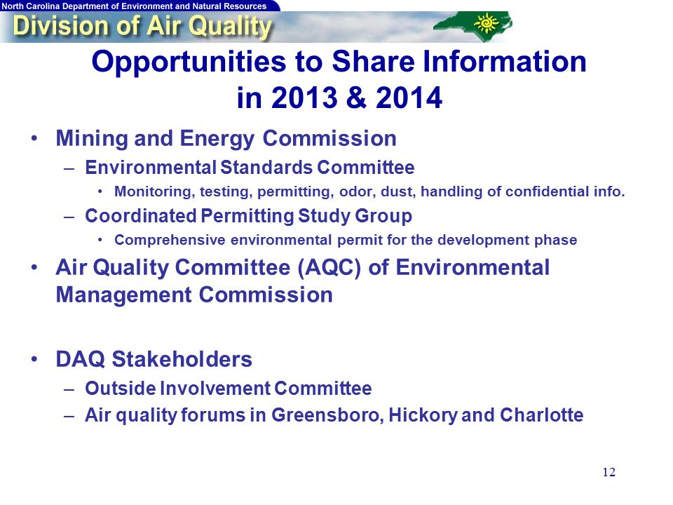 12 Opportunities to Share Information in 2013 & 2014 Mining and Energy Commission –Environmental Standards Committee Monitoring, testing, permitting, odor, dust, handling of confidential info.