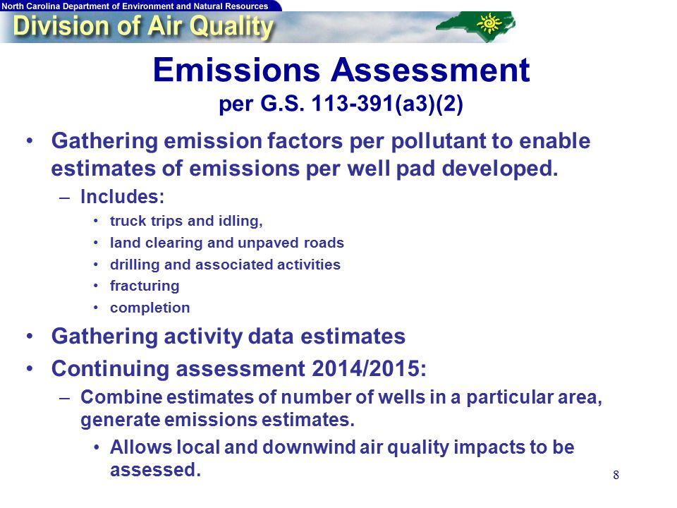 8 Emissions Assessment per G.S. 113-391(a3)(2) Gathering emission factors per pollutant to enable estimates of emissions per well pad developed. –Incl