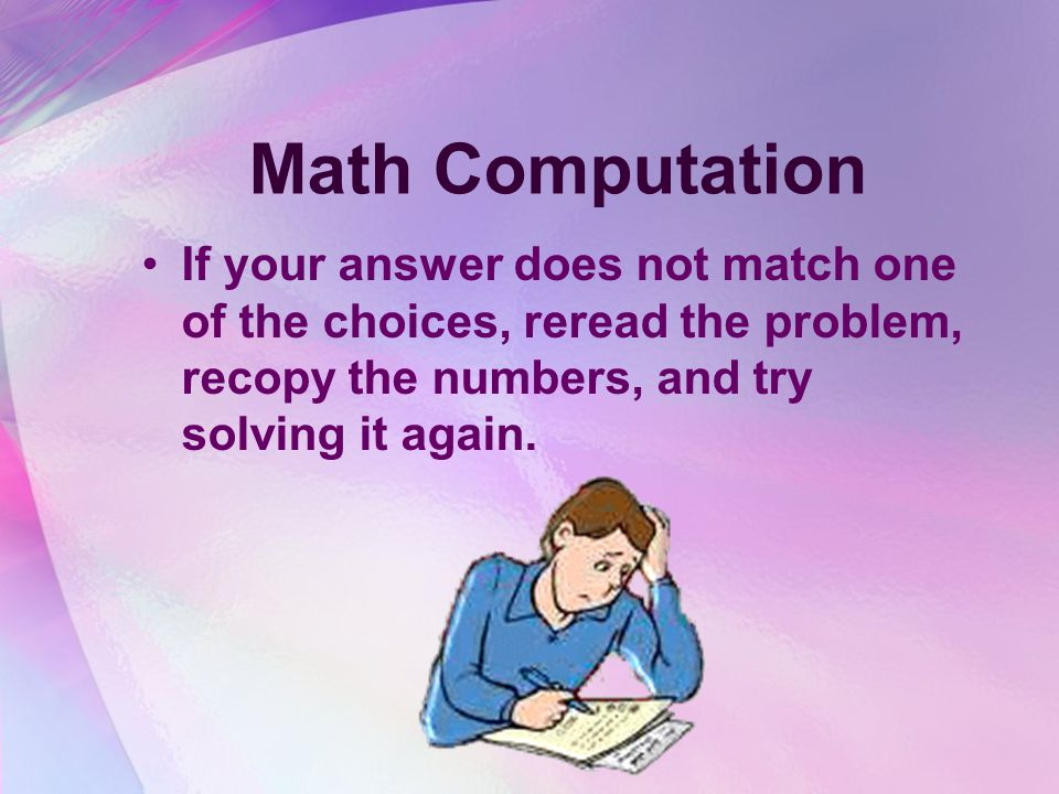 Math Computation Line up place value correctly on your scratch paper (thousands, hundreds, tens, ones) or the answer will be incorrect.