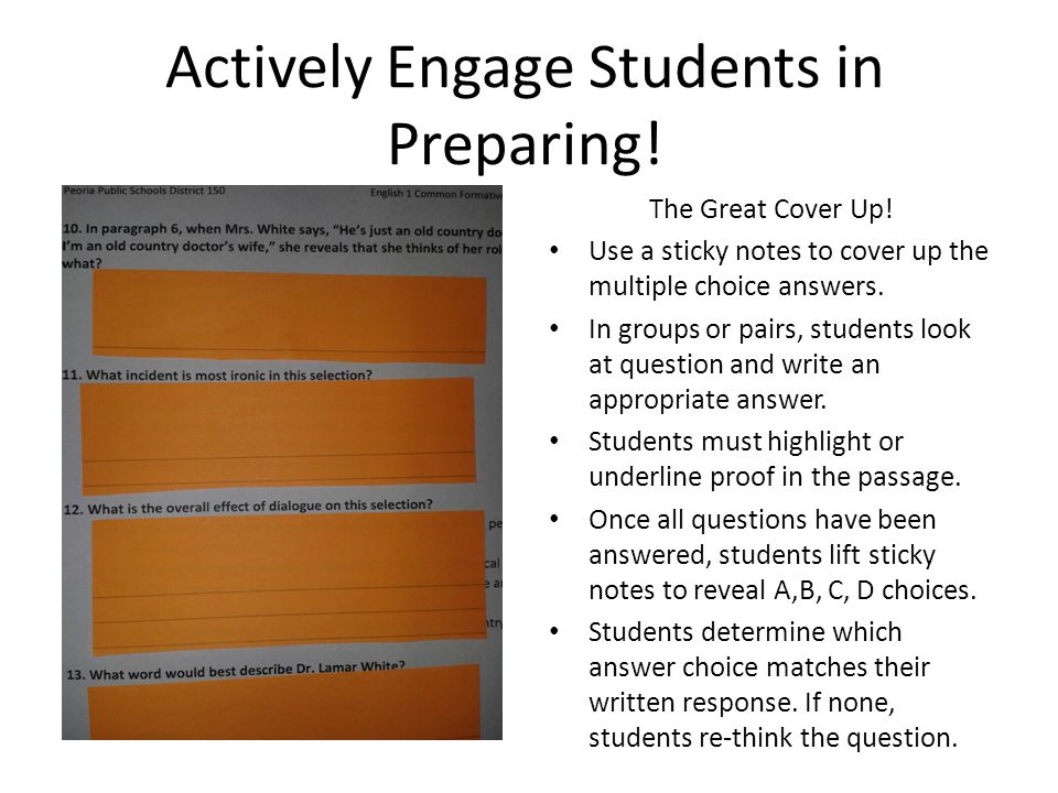 Actively Engage Students in Preparing! The Great Cover Up! Use a sticky notes to cover up the multiple choice answers. In groups or pairs, students lo