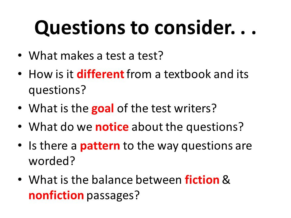 Questions to consider... What makes a test a test? How is it different from a textbook and its questions? What is the goal of the test writers? What d
