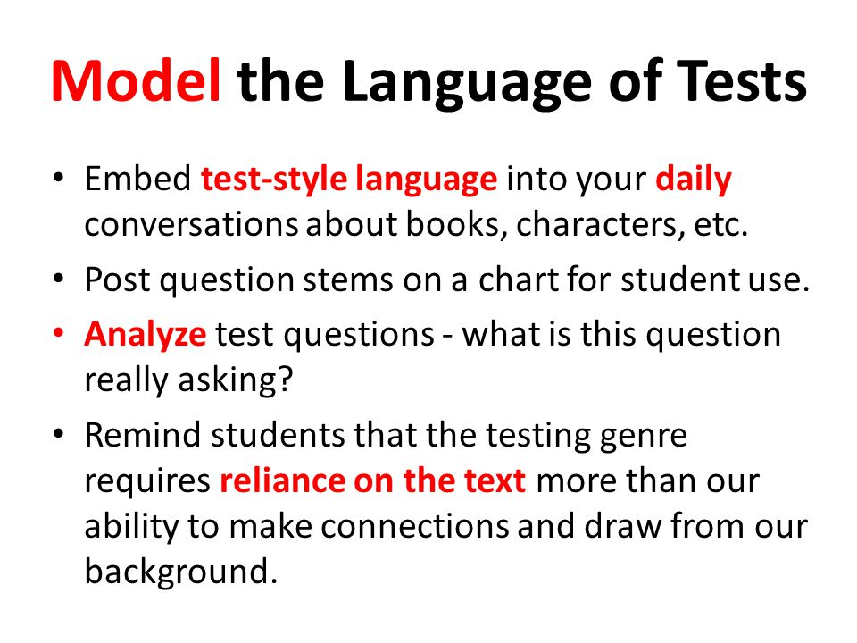 Model the Language of Tests Embed test-style language into your daily conversations about books, characters, etc. Post question stems on a chart for s